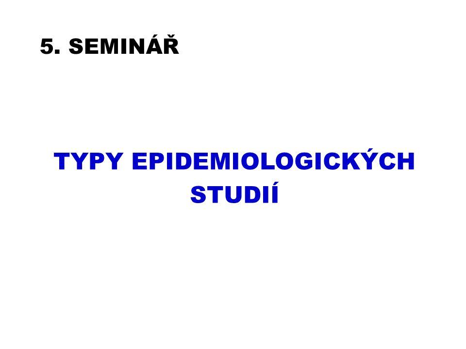 5. SEMINÁŘ TYPY EPIDEMIOLOGICKÝCH STUDIÍ
