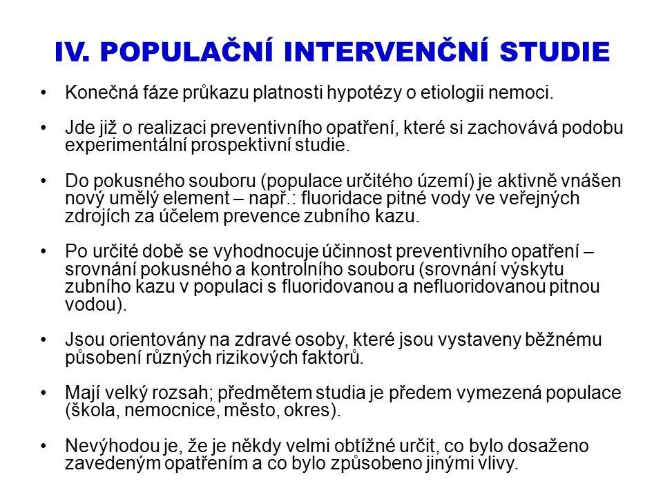 IV. POPULAČNÍ INTERVENČNÍ STUDIE Konečná fáze průkazu platnosti hypotézy o etiologii nemoci. Jde již o realizaci preventivního opatření, které si zach