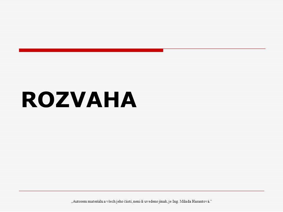 """ROZVAHA """"Autorem materiálu a všech jeho částí, není-li uvedeno jinak, je Ing. Milada Harantová."""