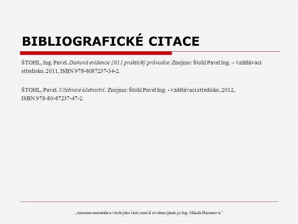 BIBLIOGRAFICKÉ CITACE ŠTOHL, Ing. Pavel. Daňová evidence 2011 praktický průvodce. Znojmo: Štohl Pavel Ing. – vzdělávací středisko, 2011, ISBN 978-8087