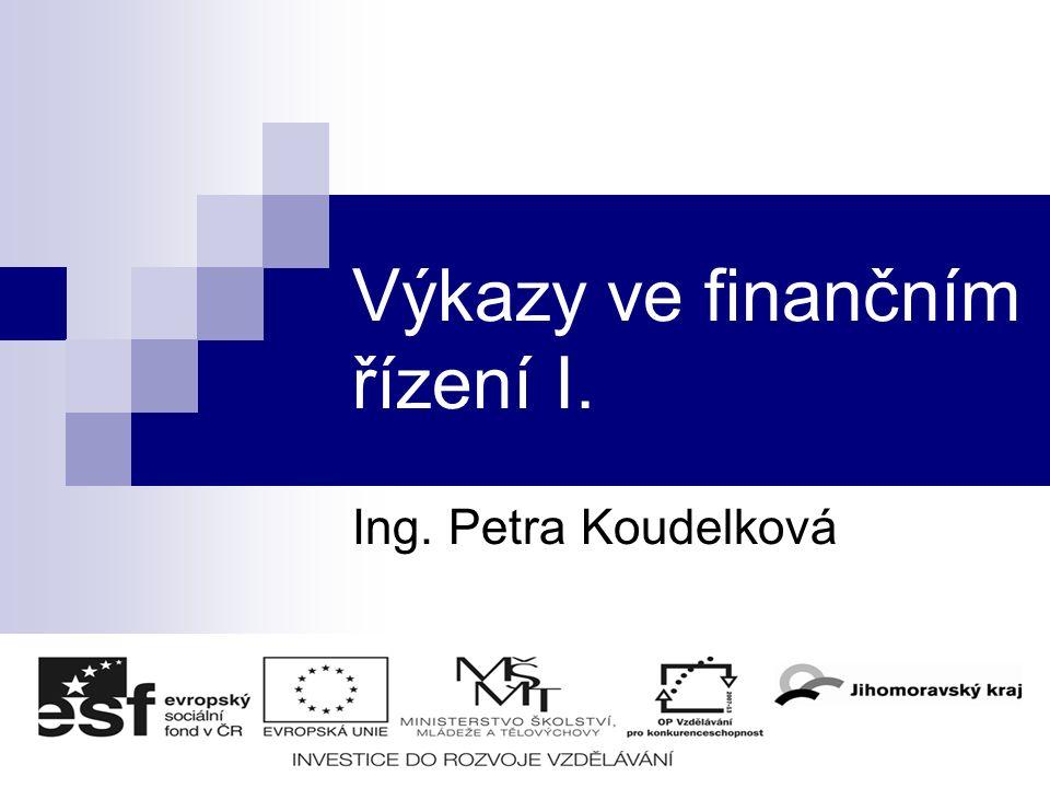 Výkazy ve finančním řízení I. Ing. Petra Koudelková