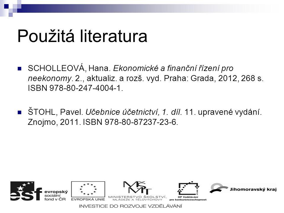 Použitá literatura SCHOLLEOVÁ, Hana. Ekonomické a finanční řízení pro neekonomy.
