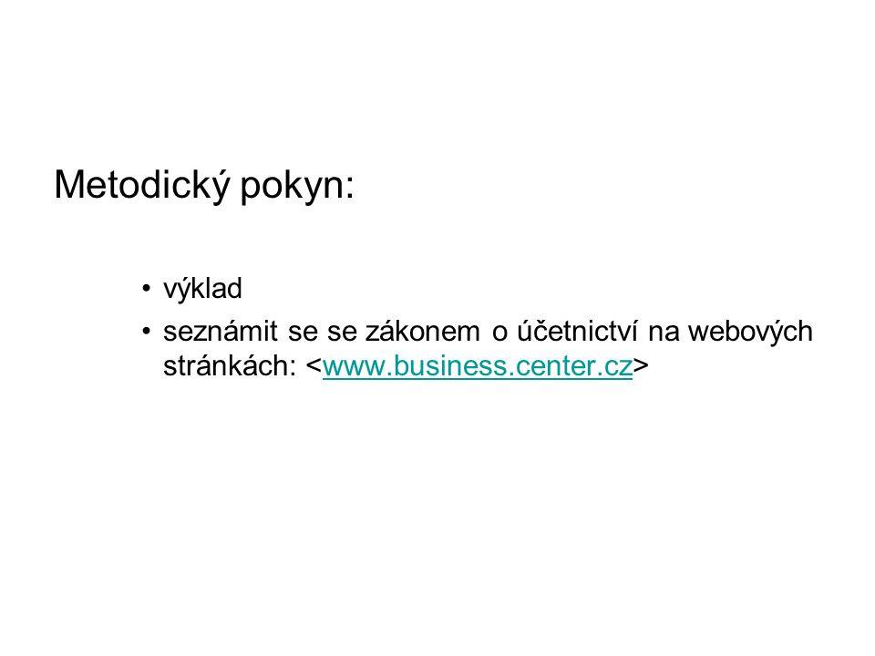 Metodický pokyn: výklad seznámit se se zákonem o účetnictví na webových stránkách: www.business.center.cz