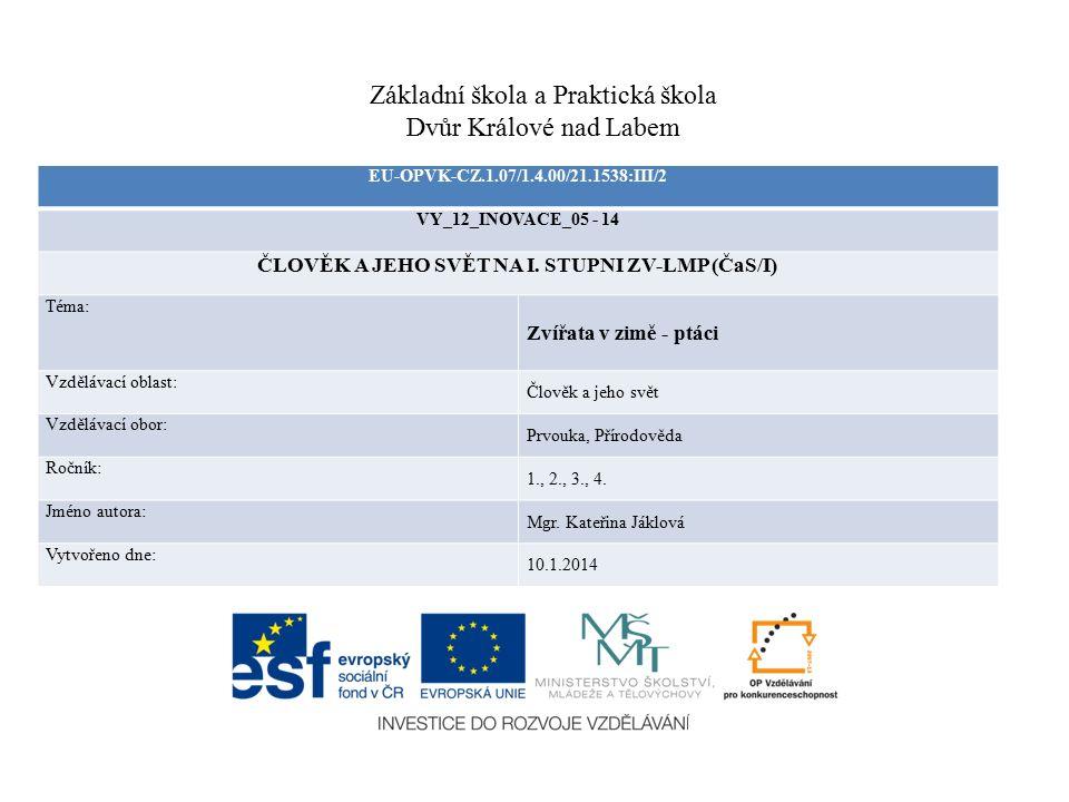 Základní škola a Praktická škola Dvůr Králové nad Labem EU-OPVK-CZ.1.07/1.4.00/21.1538:III/2 VY_12_INOVACE_05 - 14 ČLOVĚK A JEHO SVĚT NA I. STUPNI ZV-