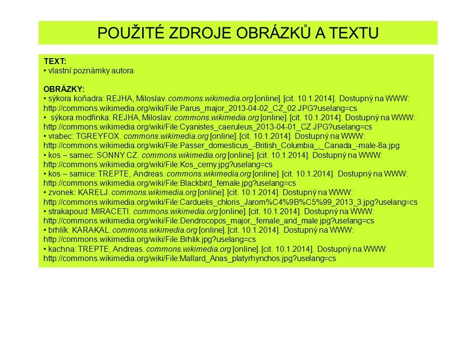 POUŽITÉ ZDROJE OBRÁZKŮ A TEXTU TEXT: vlastní poznámky autora OBRÁZKY: sýkora koňadra: REJHA, Miloslav. commons.wikimedia.org [online]. [cit. 10.1.2014
