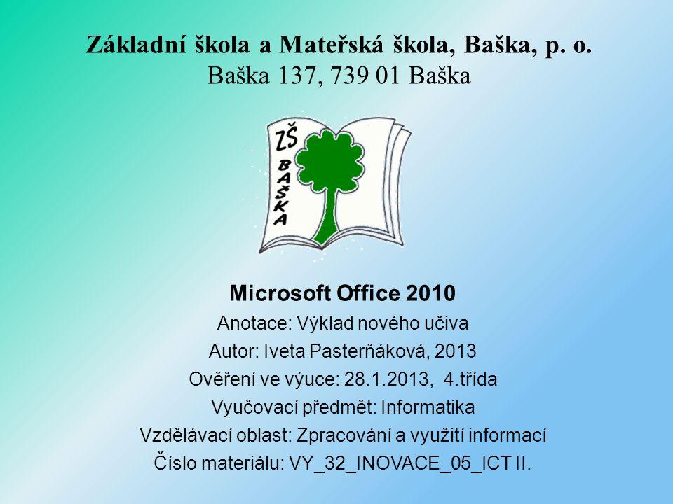 Microsoft Office 2010 Anotace: Výklad nového učiva Autor: Iveta Pasterňáková, 2013 Ověření ve výuce: 28.1.2013, 4.třída Vyučovací předmět: Informatika Vzdělávací oblast: Zpracování a využití informací Číslo materiálu: VY_32_INOVACE_05_ICT II.