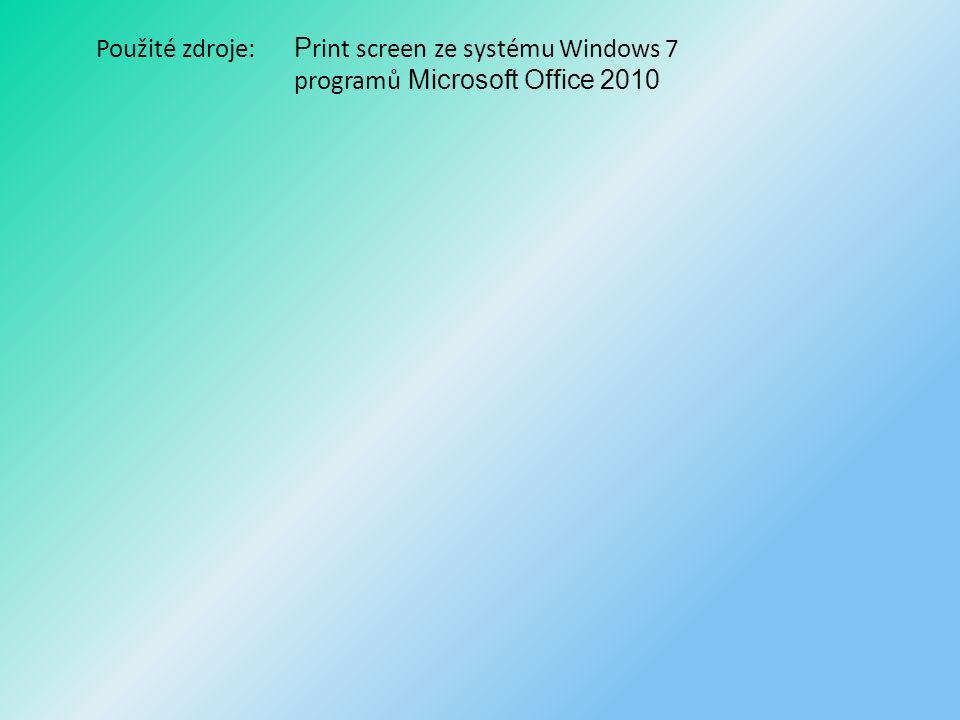 Použité zdroje: P rint screen ze systému Windows 7 programů Microsoft Office 2010