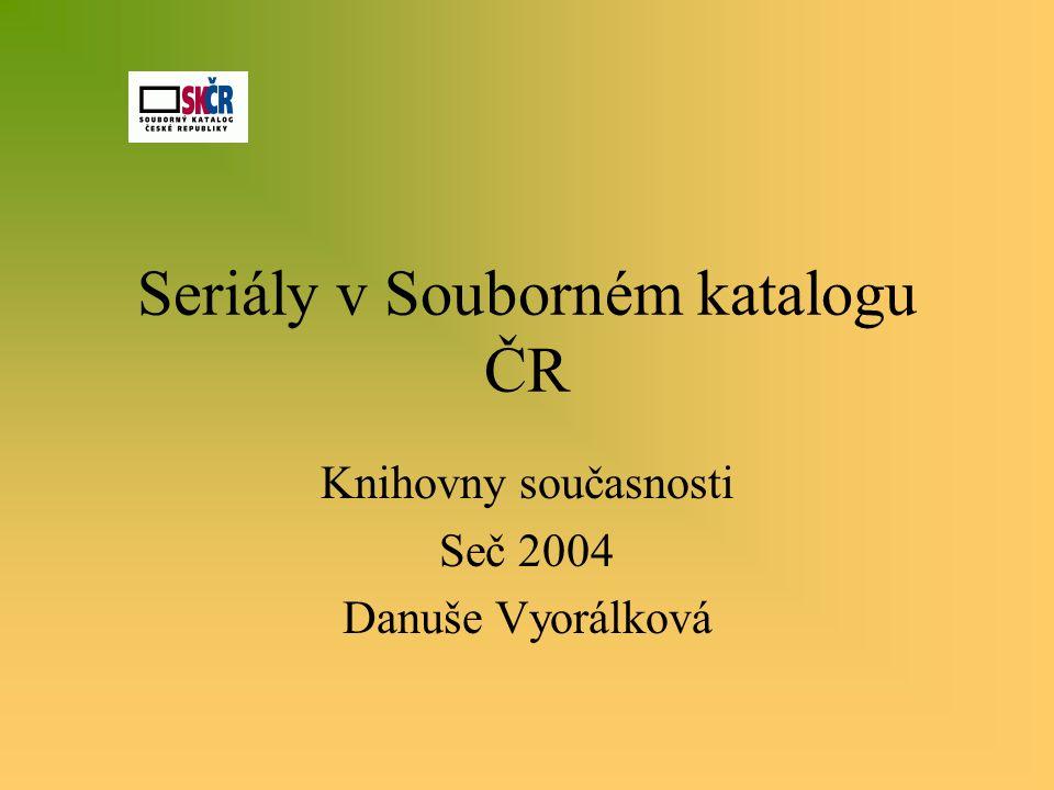 Seriály v Souborném katalogu ČR Knihovny současnosti Seč 2004 Danuše Vyorálková