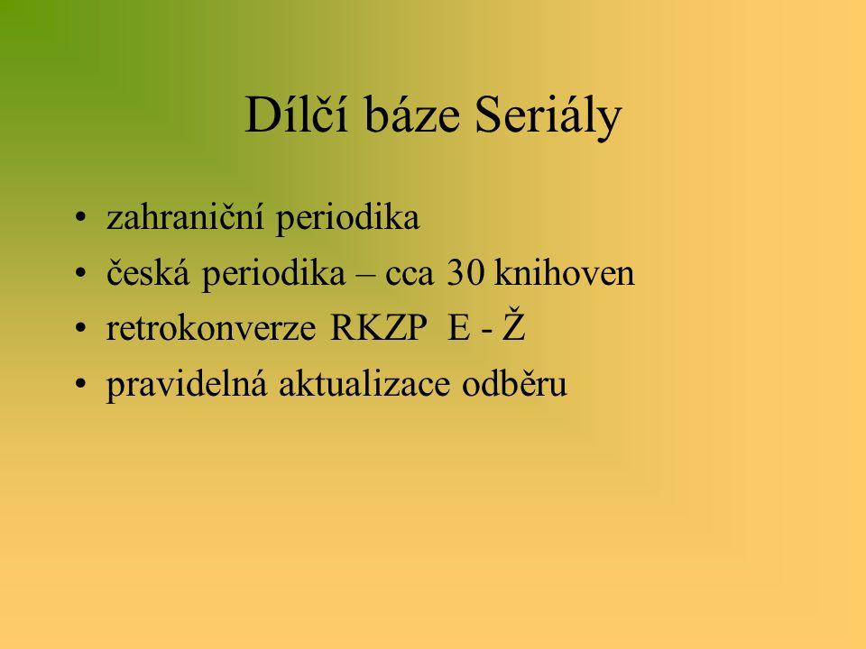 Dílčí báze Seriály zahraniční periodika česká periodika – cca 30 knihoven retrokonverze RKZP E - Ž pravidelná aktualizace odběru