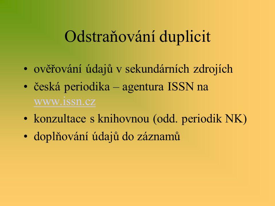 Odstraňování duplicit ověřování údajů v sekundárních zdrojích česká periodika – agentura ISSN na www.issn.cz www.issn.cz konzultace s knihovnou (odd.