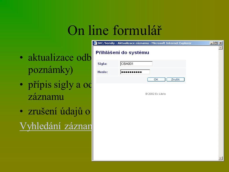 On line formulář aktualizace odběru (změny, signatura, poznámky) přípis sigly a odběru do existujícího záznamu zrušení údajů o odběru Vyhledání záznamu