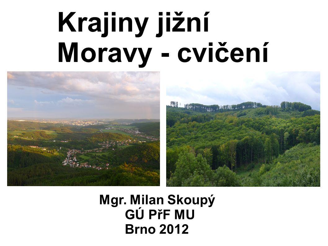 Krajiny jižní Moravy - cvičení Mgr. Milan Skoupý GÚ PřF MU Brno 2012