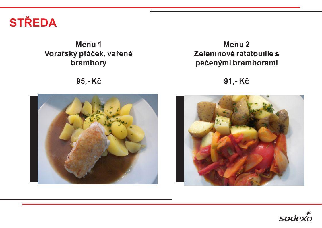 STŘEDA Menu 1 Vorařský ptáček, vařené brambory 95,- Kč Menu 2 Zeleninové ratatouille s pečenými bramborami 91,- Kč