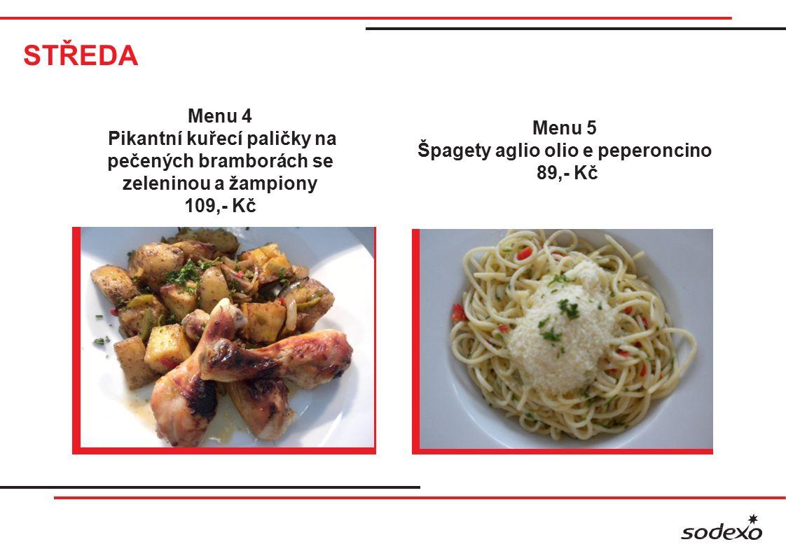 STŘEDA Menu 4 Pikantní kuřecí paličky na pečených bramborách se zeleninou a žampiony 109,- Kč Menu 5 Špagety aglio olio e peperoncino 89,- Kč