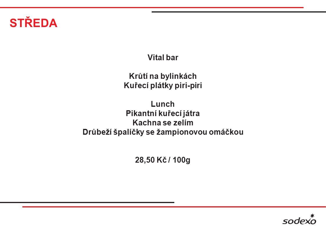 STŘEDA Vital bar Krůtí na bylinkách Kuřecí plátky piri-piri Lunch Pikantní kuřecí játra Kachna se zelím Drůbeží špalíčky se žampionovou omáčkou 28,50 Kč / 100g
