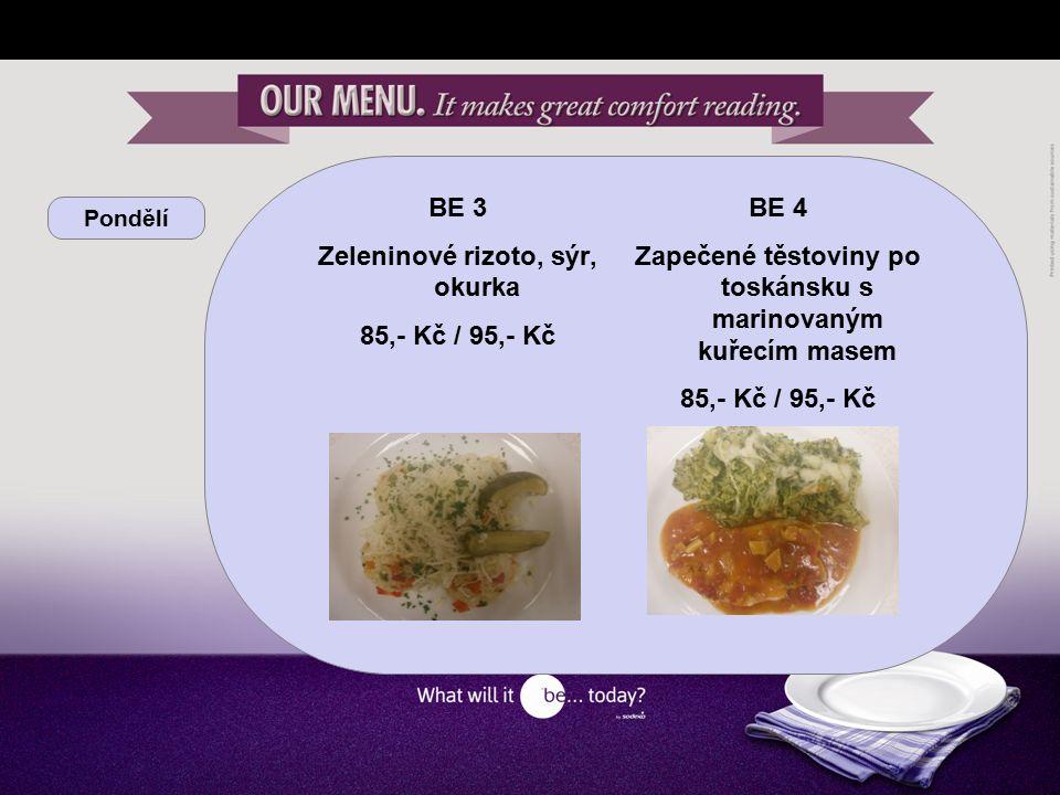 Pondělí BE 3 Zeleninové rizoto, sýr, okurka 85,- Kč / 95,- Kč BE 4 Zapečené těstoviny po toskánsku s marinovaným kuřecím masem 85,- Kč / 95,- Kč
