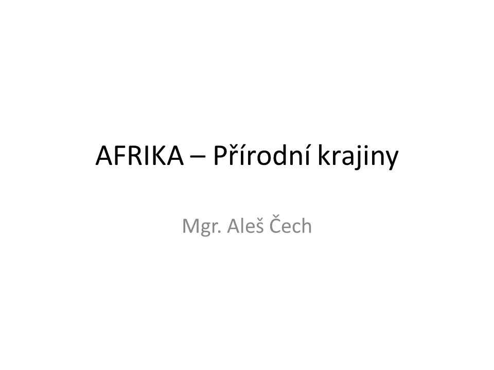 AFRIKA – Přírodní krajiny Mgr. Aleš Čech