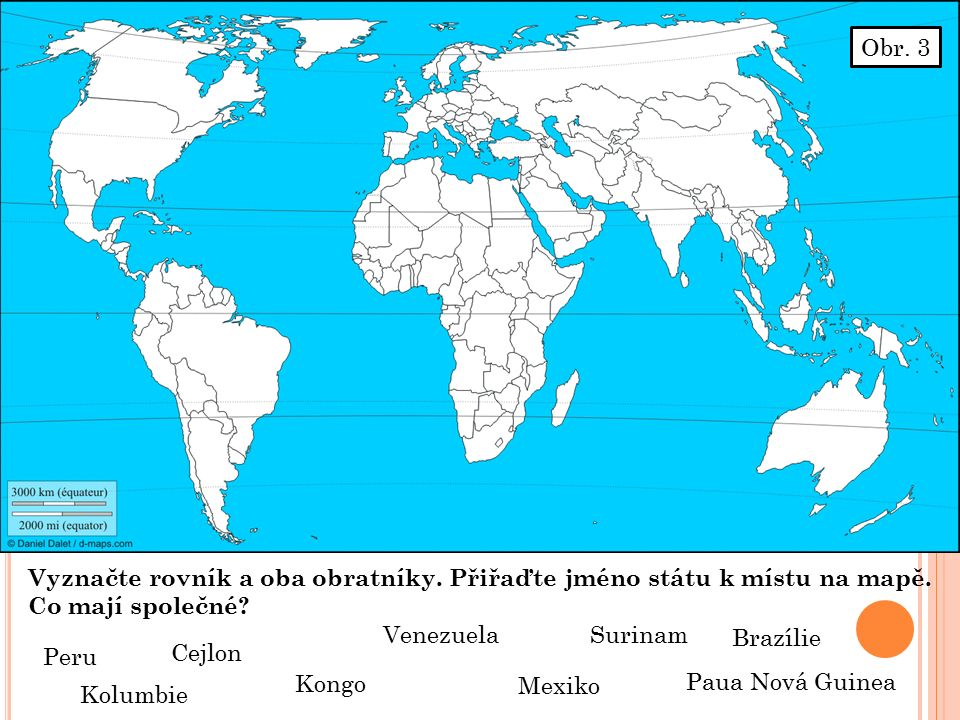 Obr. 3 Vyznačte rovník a oba obratníky. Přiřaďte jméno státu k místu na mapě.