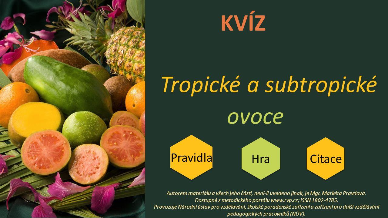 KVÍZ Tropické a subtropické ovoce Autorem materiálu a všech jeho částí, není-li uvedeno jinak, je Mgr.