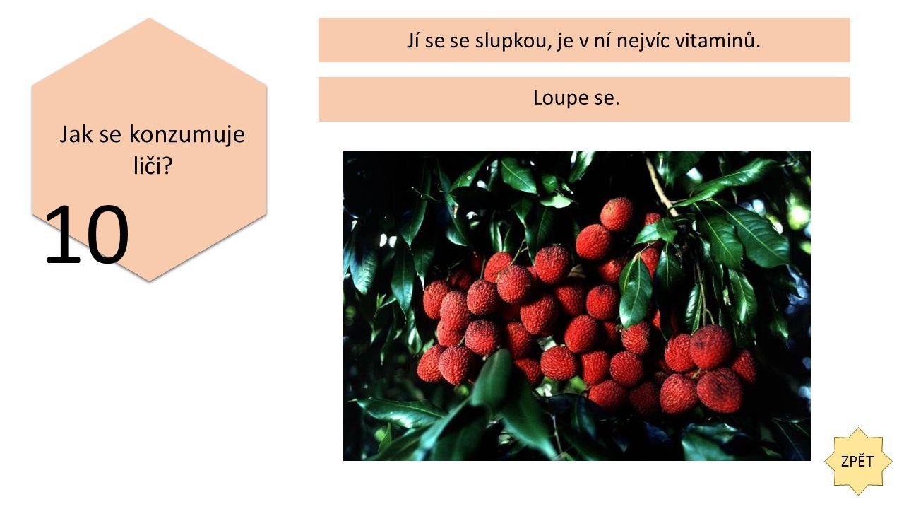 ZPĚT Jak se konzumuje liči 10 Jí se se slupkou, je v ní nejvíc vitaminů. Loupe se.