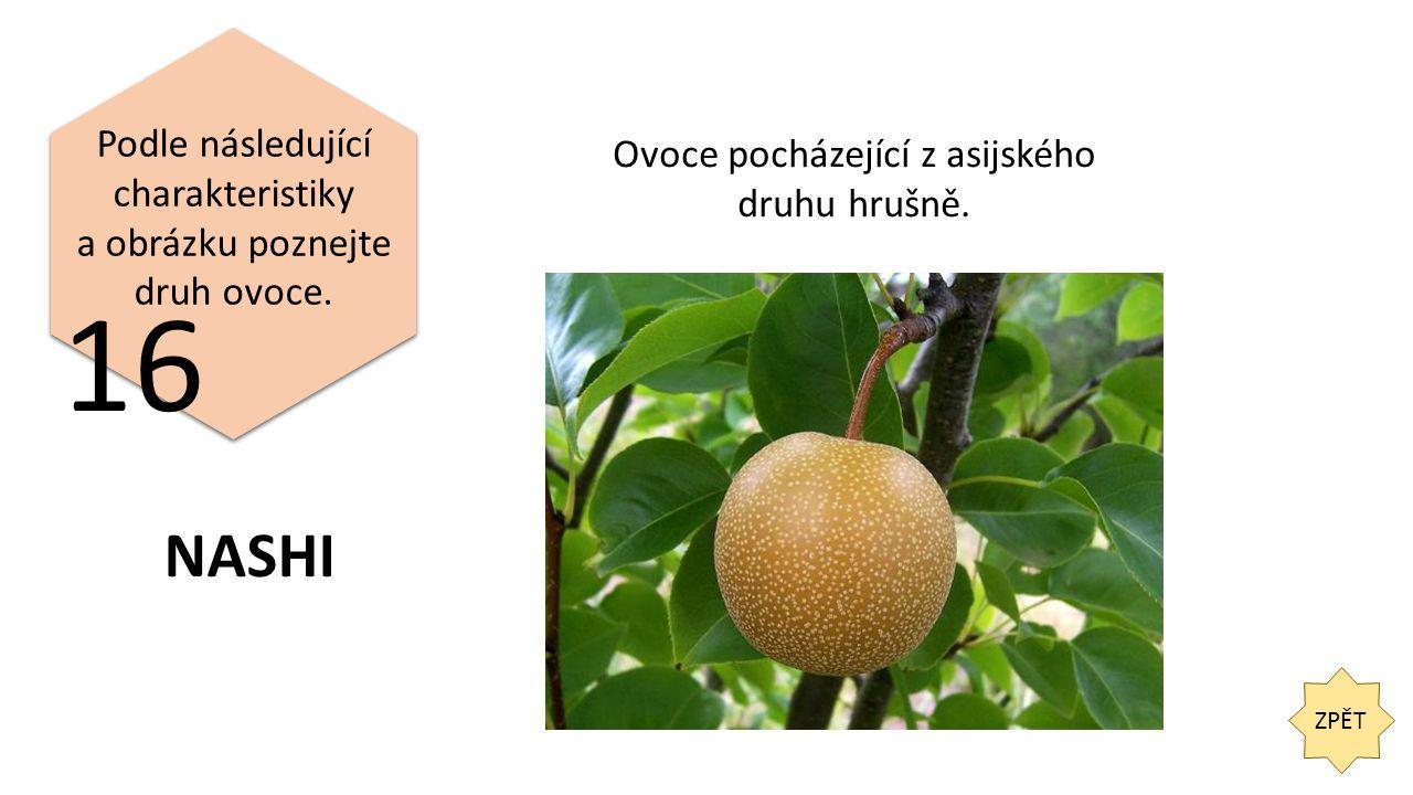ZPĚT 16 Podle následující charakteristiky a obrázku poznejte druh ovoce.