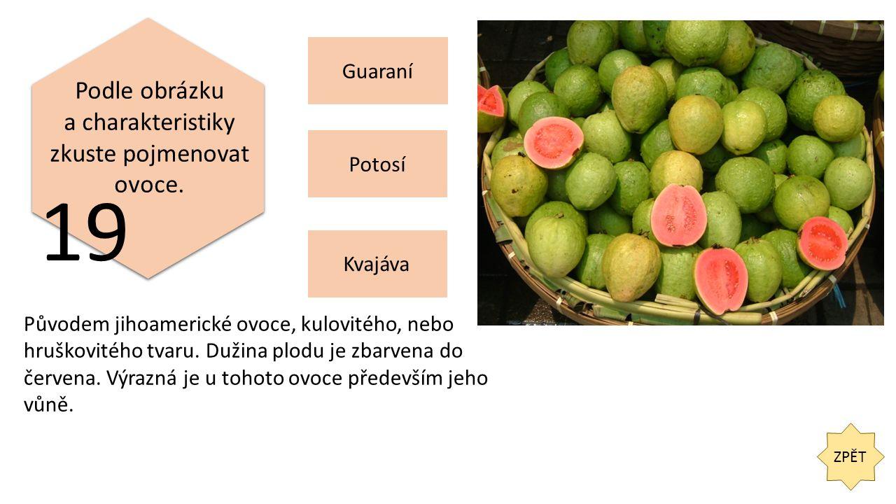 ZPĚT 19 Podle obrázku a charakteristiky zkuste pojmenovat ovoce.
