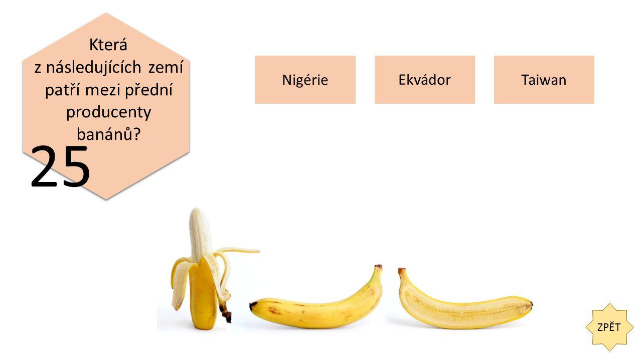 ZPĚT 25 Která z následujících zemí patří mezi přední producenty banánů NigérieTaiwan Ekvádor