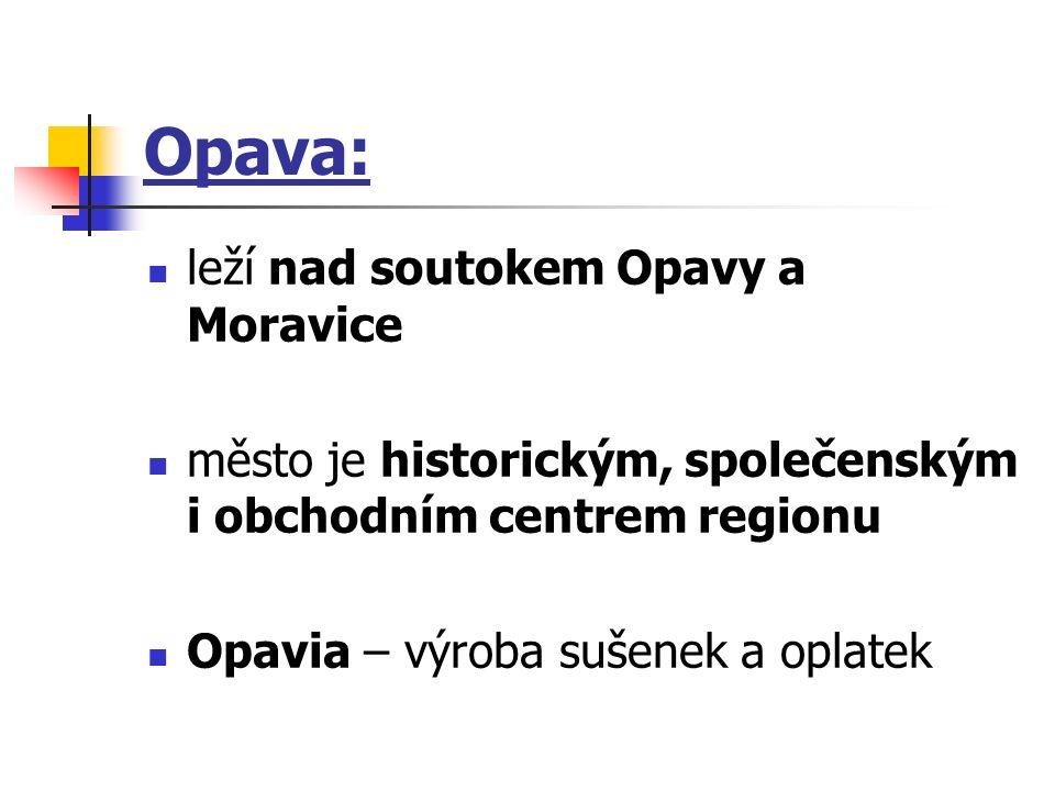 Opava: leží nad soutokem Opavy a Moravice město je historickým, společenským i obchodním centrem regionu Opavia – výroba sušenek a oplatek