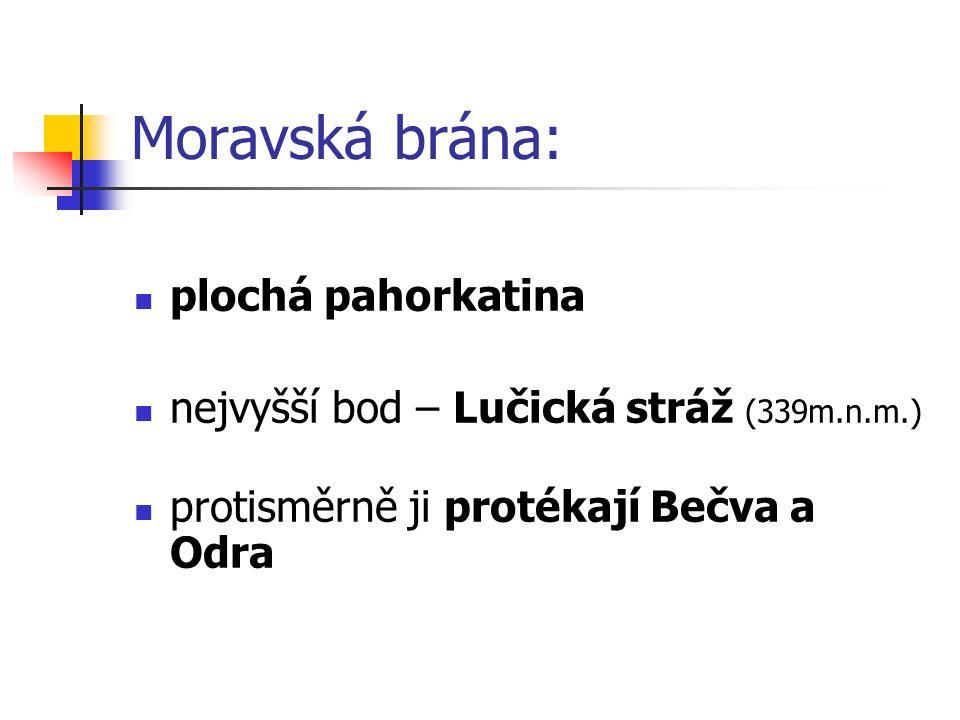 Moravská brána: plochá pahorkatina nejvyšší bod – Lučická stráž (339m.n.m.) protisměrně ji protékají Bečva a Odra