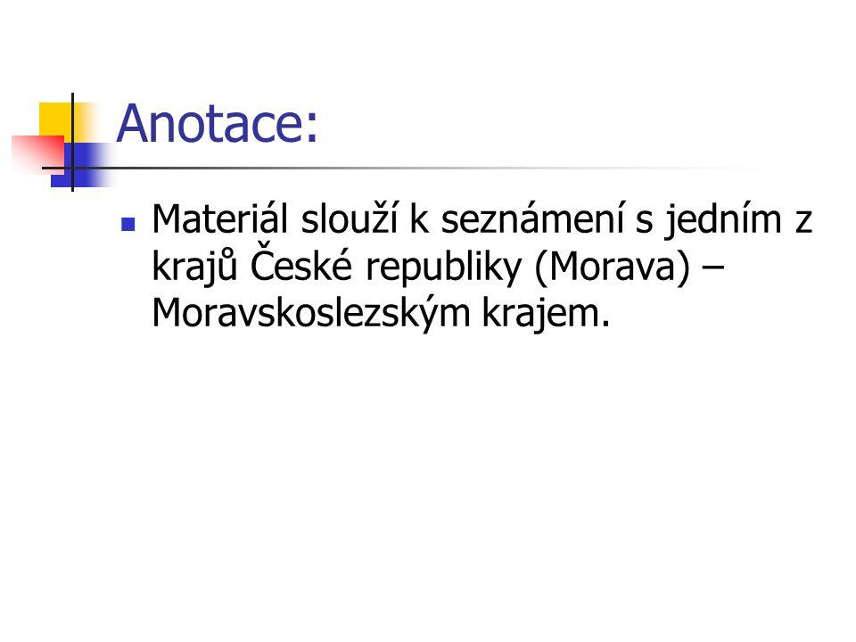 Anotace: Materiál slouží k seznámení s jedním z krajů České republiky (Morava) – Moravskoslezským krajem.