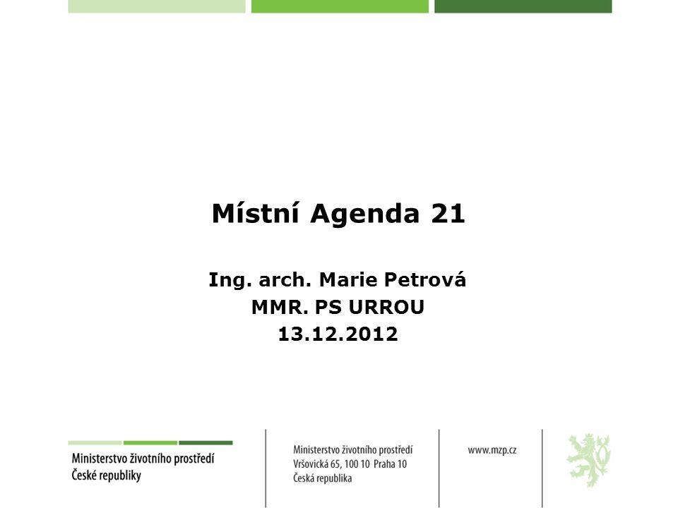 Místní Agenda 21 Ing. arch. Marie Petrová MMR. PS URROU 13.12.2012