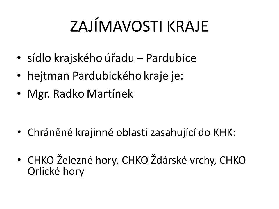 ZAJÍMAVOSTI KRAJE sídlo krajského úřadu – Pardubice hejtman Pardubického kraje je: Mgr.