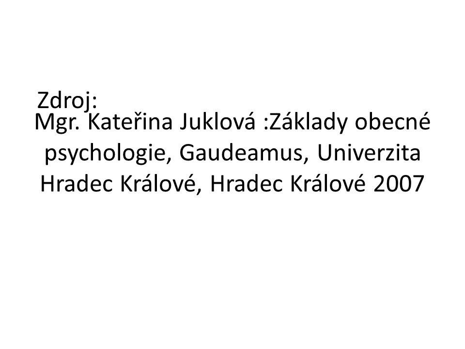 Mgr. Kateřina Juklová :Základy obecné psychologie, Gaudeamus, Univerzita Hradec Králové, Hradec Králové 2007 Zdroj: