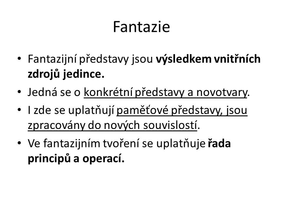 Fantazie Fantazijní představy jsou výsledkem vnitřních zdrojů jedince. Jedná se o konkrétní představy a novotvary. I zde se uplatňují paměťové předsta
