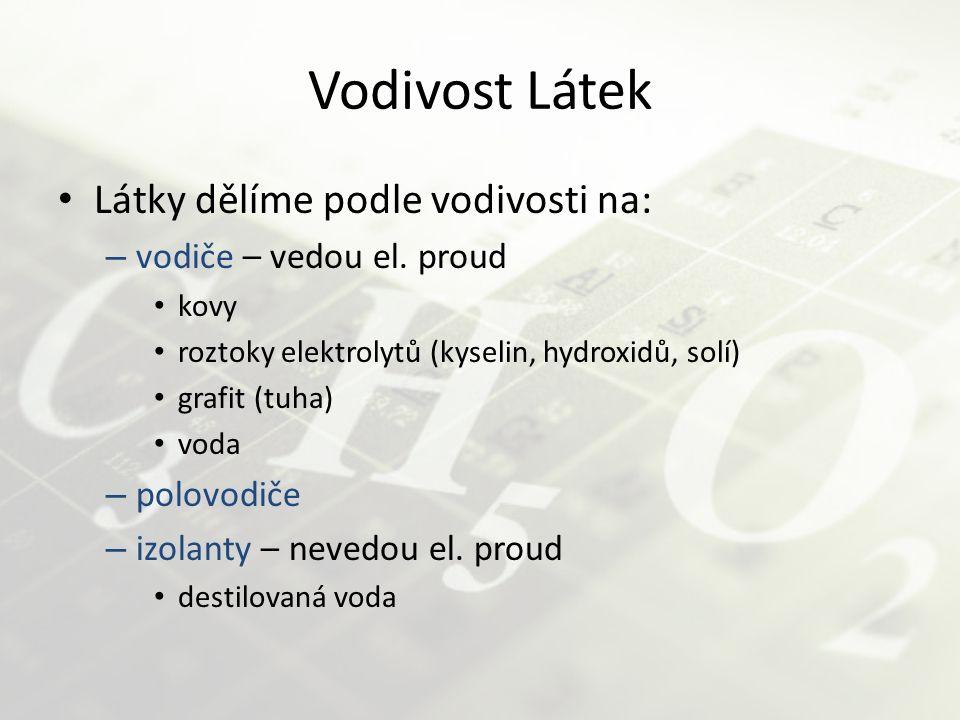 Vodivost Látek Látky dělíme podle vodivosti na: – vodiče – vedou el. proud kovy roztoky elektrolytů (kyselin, hydroxidů, solí) grafit (tuha) voda – po