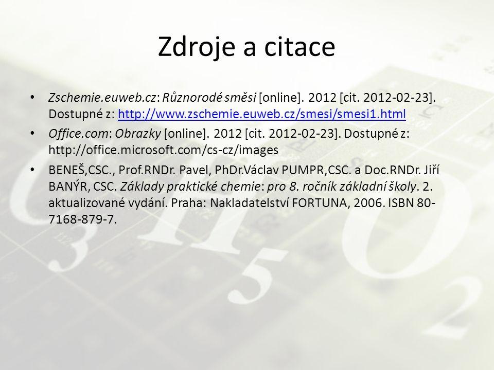 Zdroje a citace Zschemie.euweb.cz: Různorodé směsi [online]. 2012 [cit. 2012-02-23]. Dostupné z: http://www.zschemie.euweb.cz/smesi/smesi1.htmlhttp://