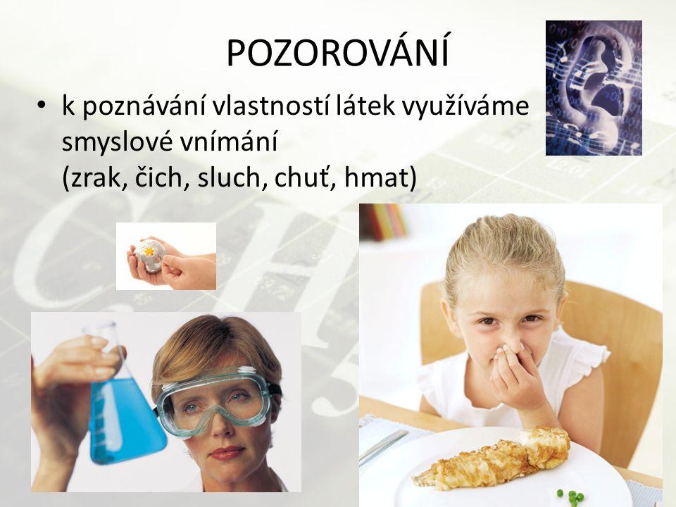 POZOROVÁNÍ k poznávání vlastností látek využíváme smyslové vnímání (zrak, čich, sluch, chuť, hmat)