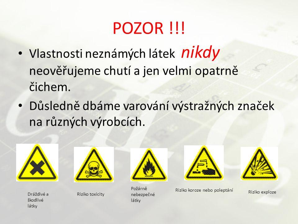 POZOR !!! Vlastnosti neznámých látek nikdy neověřujeme chutí a jen velmi opatrně čichem. Důsledně dbáme varování výstražných značek na různých výrobcí