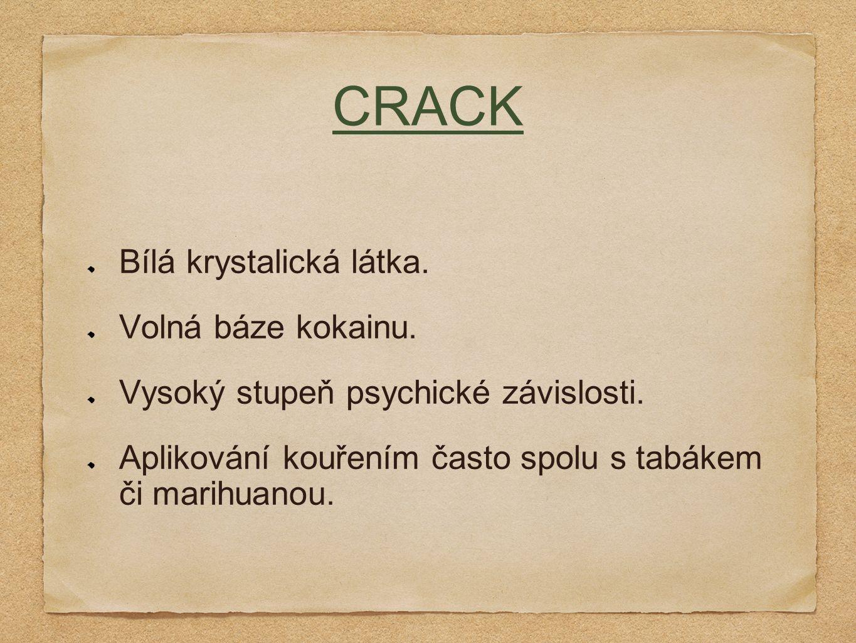 CRACK Bílá krystalická látka. Volná báze kokainu. Vysoký stupeň psychické závislosti. Aplikování kouřením často spolu s tabákem či marihuanou.