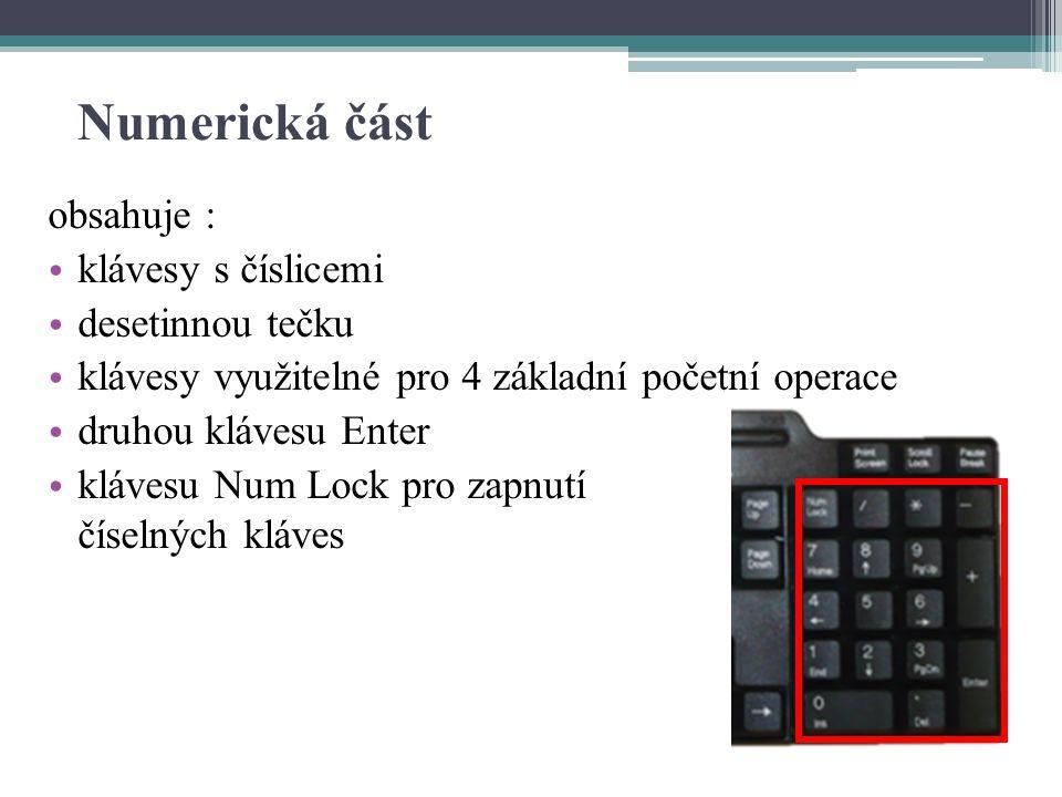 Numerická část obsahuje : klávesy s číslicemi desetinnou tečku klávesy využitelné pro 4 základní početní operace druhou klávesu Enter klávesu Num Lock pro zapnutí číselných kláves