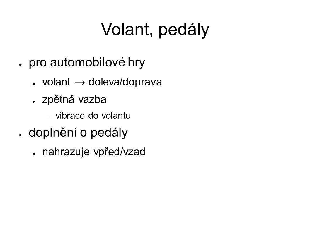 Volant, pedály ● pro automobilové hry ● volant → doleva/doprava ● zpětná vazba – vibrace do volantu ● doplnění o pedály ● nahrazuje vpřed/vzad