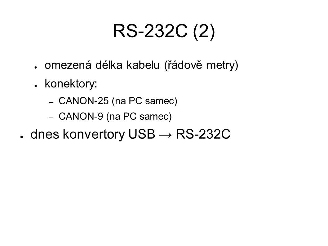 RS-232C (2) ● omezená délka kabelu (řádově metry) ● konektory: – CANON-25 (na PC samec) – CANON-9 (na PC samec) ● dnes konvertory USB → RS-232C