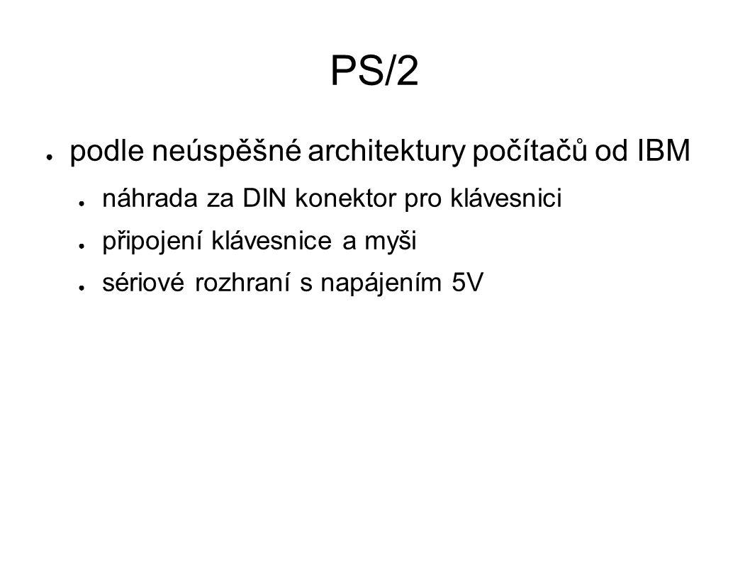 PS/2 ● podle neúspěšné architektury počítačů od IBM ● náhrada za DIN konektor pro klávesnici ● připojení klávesnice a myši ● sériové rozhraní s napájením 5V