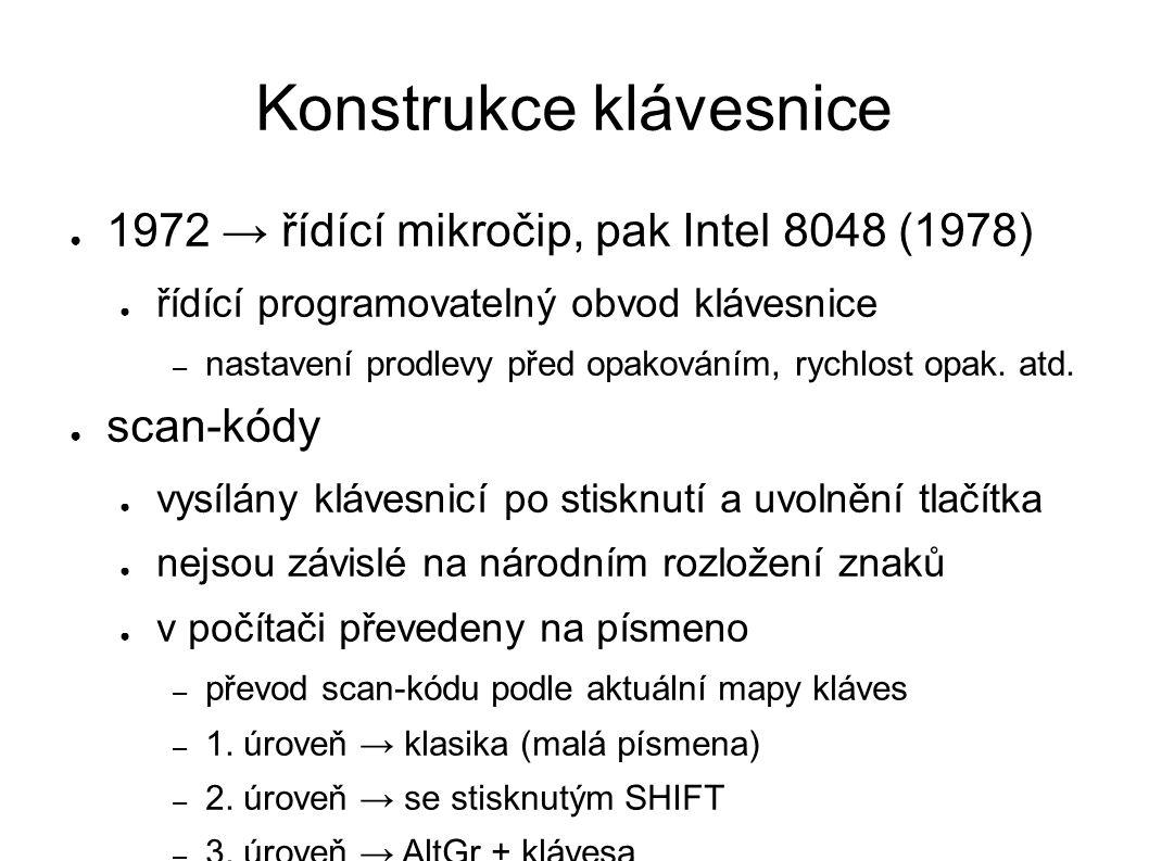 Konstrukce klávesnice ● 1972 → řídící mikročip, pak Intel 8048 (1978) ● řídící programovatelný obvod klávesnice – nastavení prodlevy před opakováním, rychlost opak.