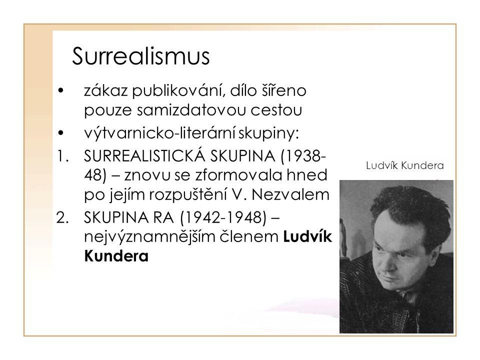 Surrealismus zákaz publikování, dílo šířeno pouze samizdatovou cestou výtvarnicko-literární skupiny: 1.SURREALISTICKÁ SKUPINA (1938- 48) – znovu se zformovala hned po jejím rozpuštění V.