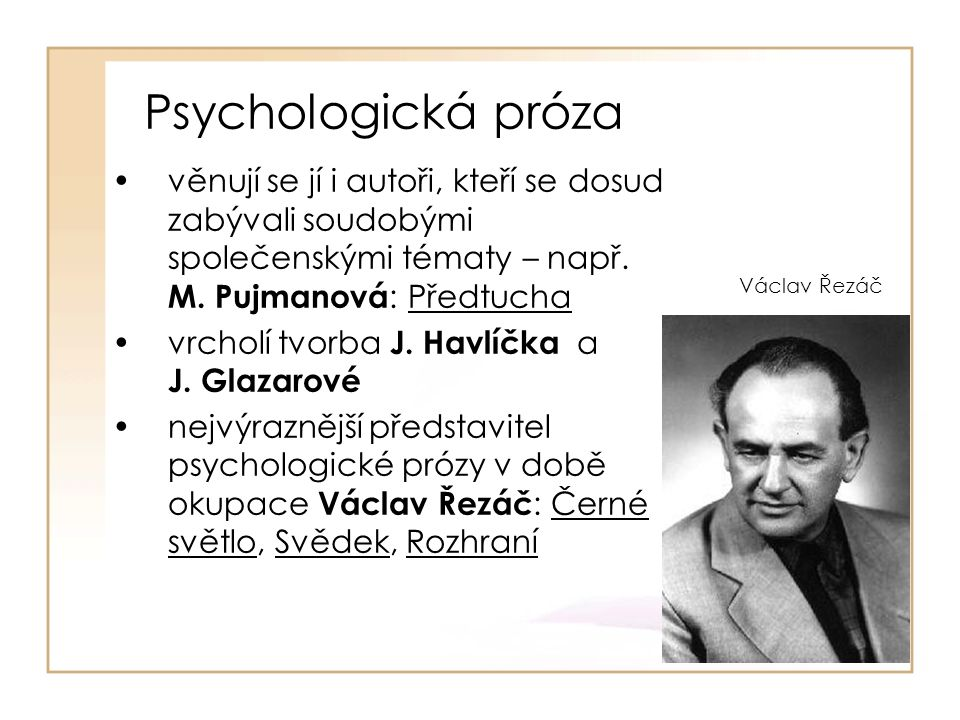 Psychologická próza věnují se jí i autoři, kteří se dosud zabývali soudobými společenskými tématy – např.