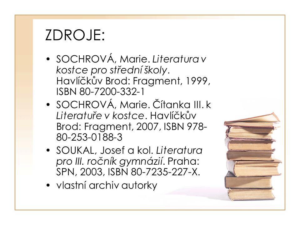 ZDROJE: SOCHROVÁ, Marie. Literatura v kostce pro střední školy.
