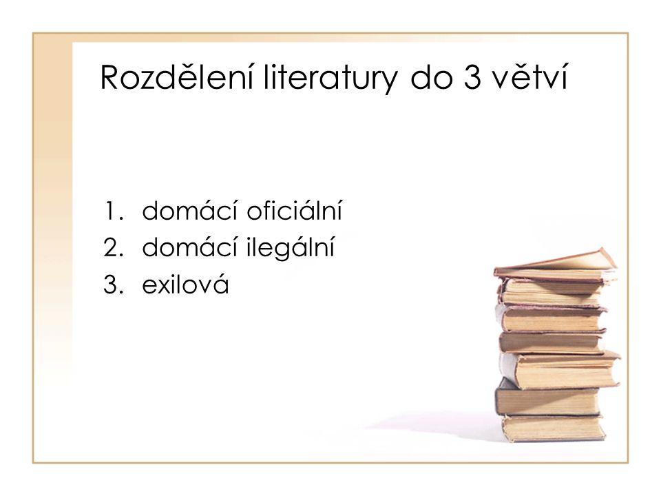 Rozdělení literatury do 3 větví 1.domácí oficiální 2.domácí ilegální 3.exilová
