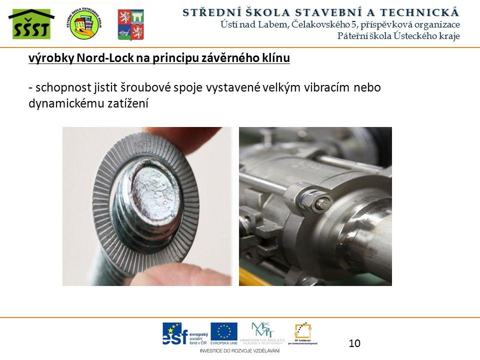 výrobky Nord-Lock na principu závěrného klínu - schopnost jistit šroubové spoje vystavené velkým vibracím nebo dynamickému zatížení 10 STŘEDNÍ ŠKOLA S