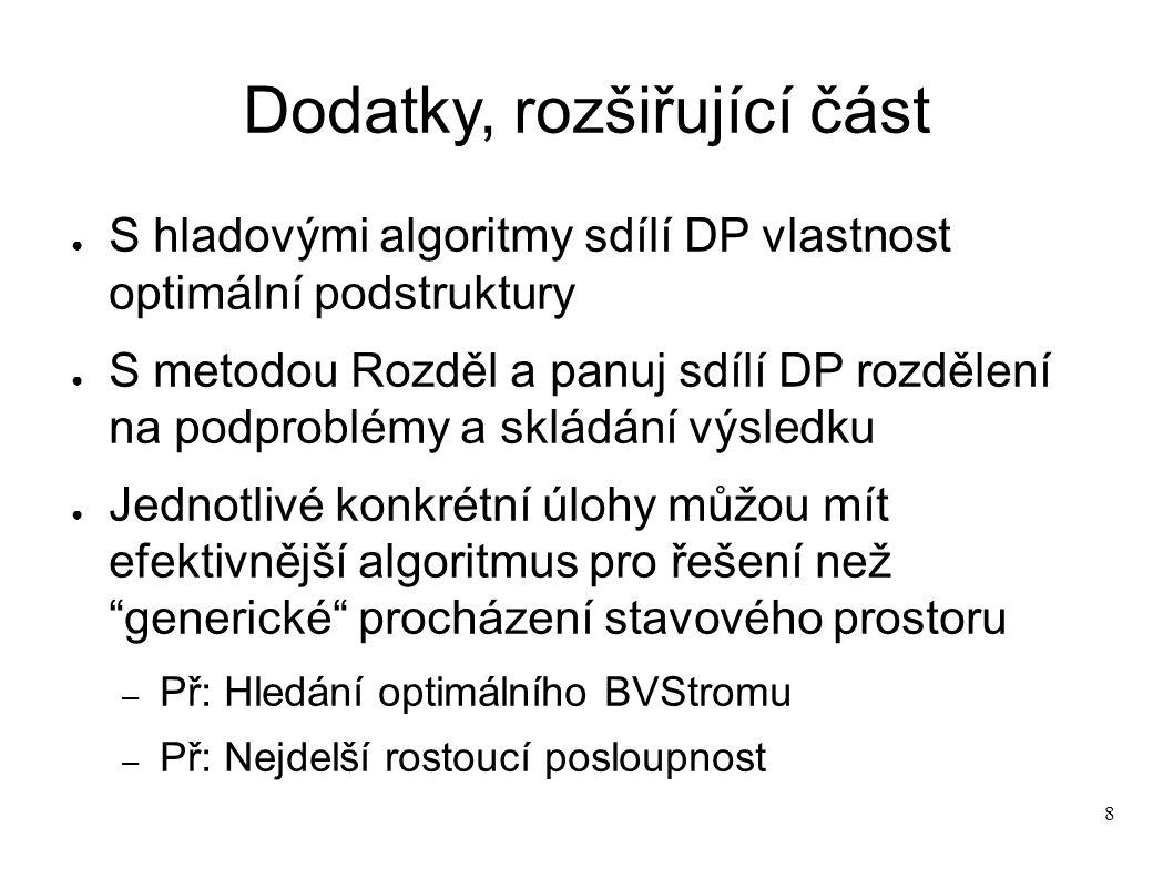 8 Dodatky, rozšiřující část ● S hladovými algoritmy sdílí DP vlastnost optimální podstruktury ● S metodou Rozděl a panuj sdílí DP rozdělení na podprob